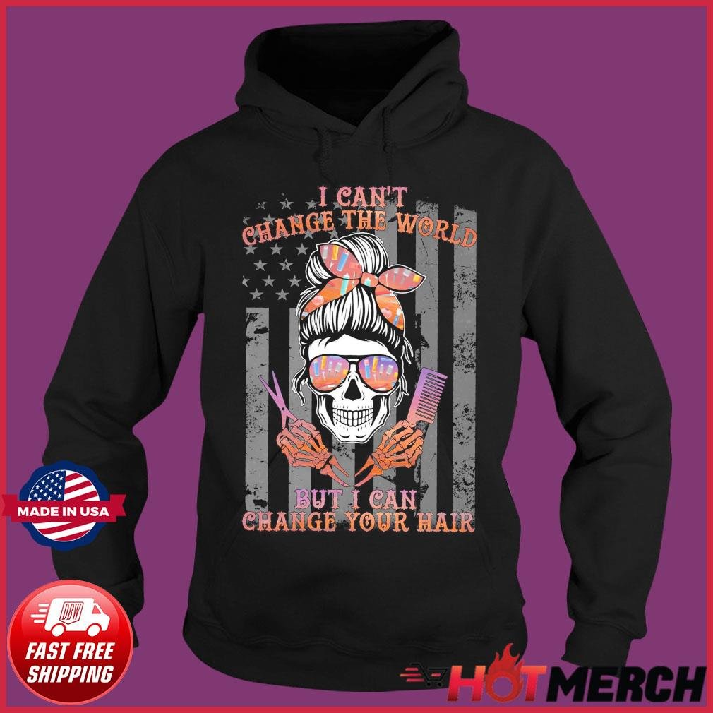 Girl Skull Haircut I Can't Change The World But I Can Change Your Hair Flag Shirt Hoodie