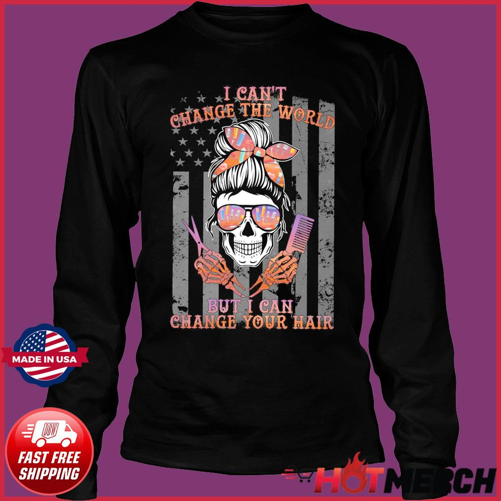 Girl Skull Haircut I Can't Change The World But I Can Change Your Hair Flag Shirt Long Sleeve