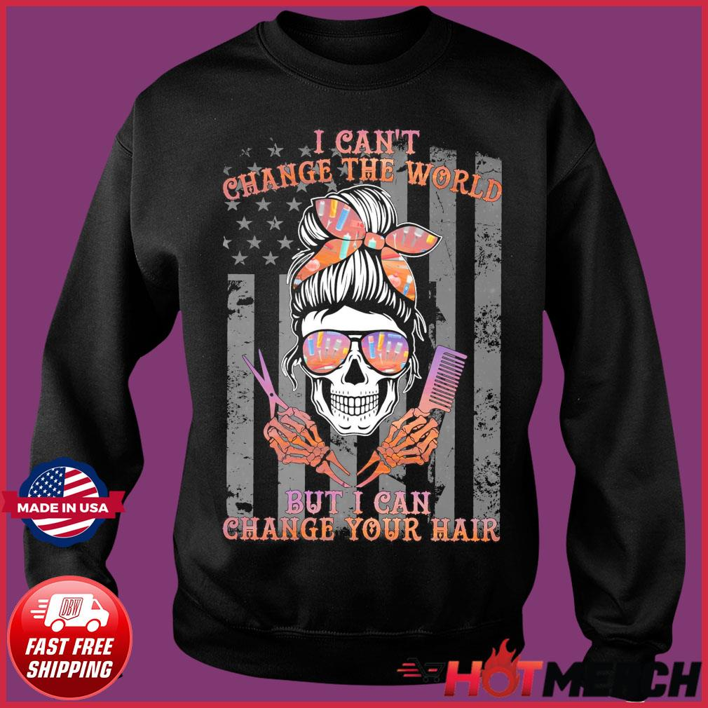 Girl Skull Haircut I Can't Change The World But I Can Change Your Hair Flag Shirt Sweater