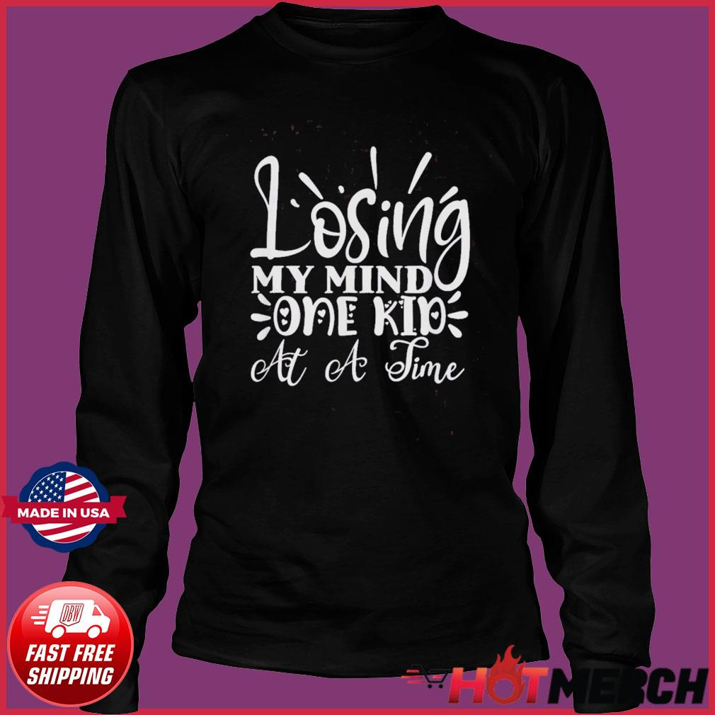 Losing My Mind One Kid at a Time Funny Mom Mother's T-Shirt Long Sleeve