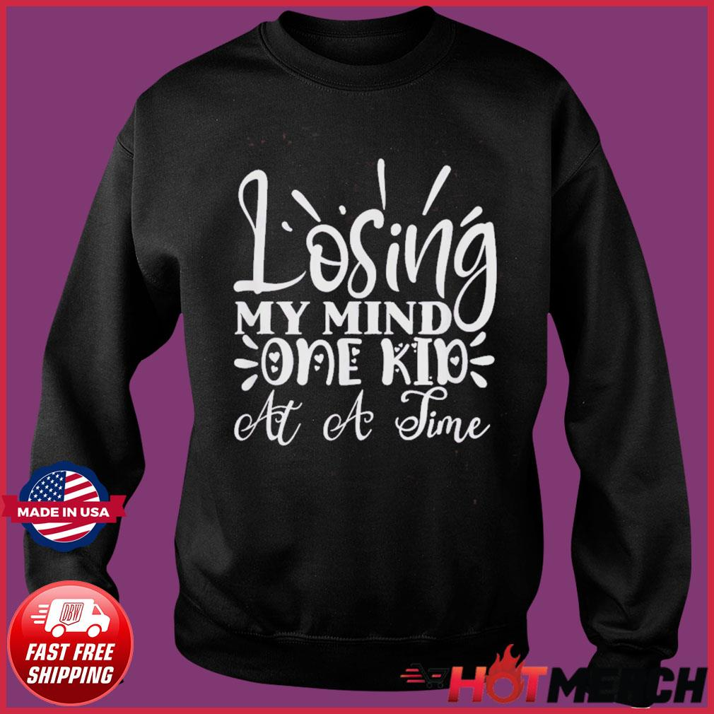 Losing My Mind One Kid at a Time Funny Mom Mother's T-Shirt Sweater