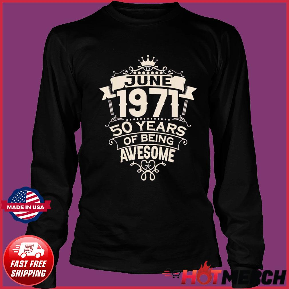Made In June 1971 50 Years Of Being Awesome T-Shirt Long Sleeve