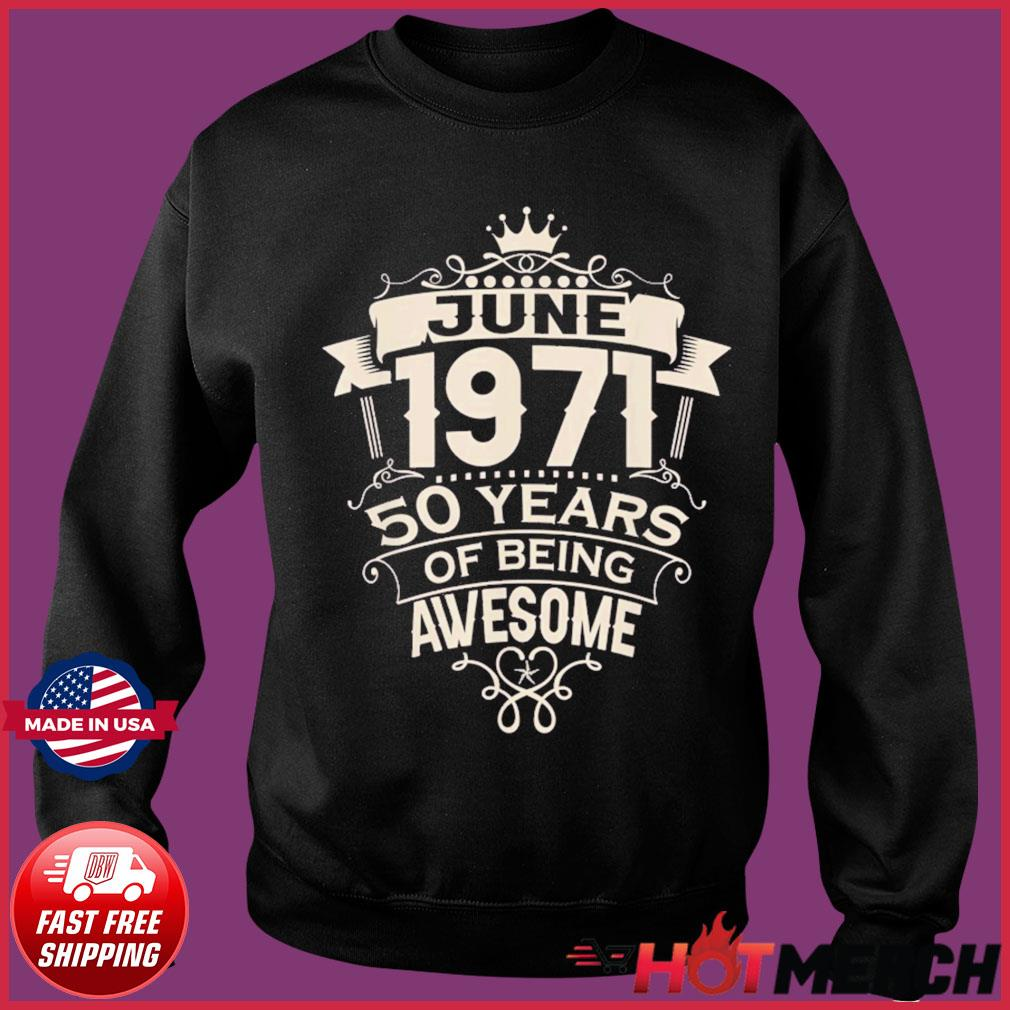 Made In June 1971 50 Years Of Being Awesome T-Shirt Sweater