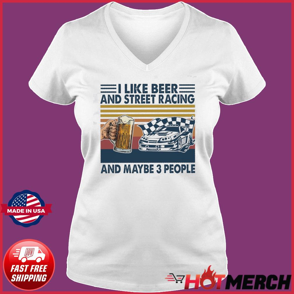 Official I Like Beer And Street Racing And Maybe 3 People Vintage Shirt Ladies V-neck Tee