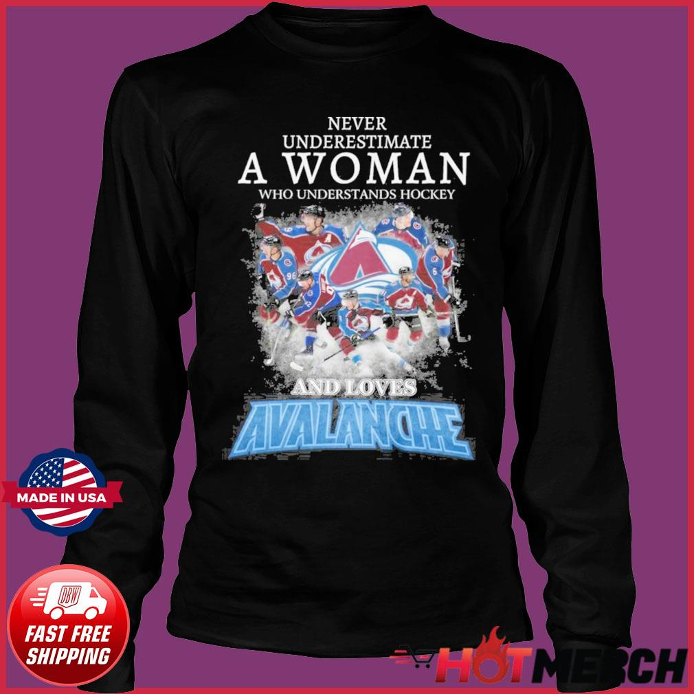Official Never Underestimate A Woman Who Understands Hockey And Love Avalanche Shirt Long Sleeve