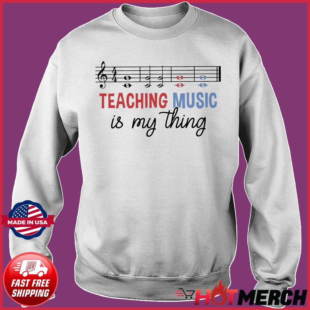 Official Teaching Music Is My Thing Shirt Sweater