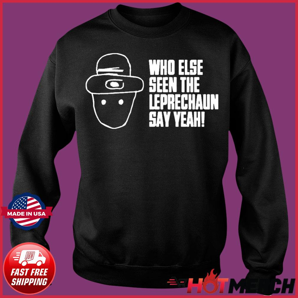 Who Else Seen The Leprechaun Say Year Shirt Sweater