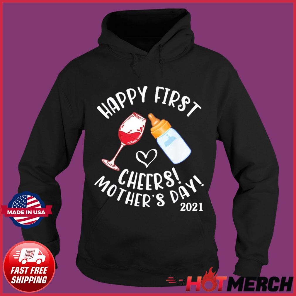 Wine And Milk Cheers Happy First Mother'S Day 2021 To Mommy T-Shirt Hoodie
