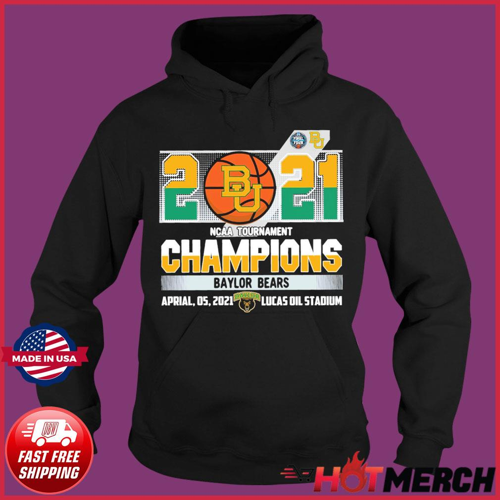 Official Baylor Bears BU Basketball 2021 NCAA Tournament Champions T-s Hoodie