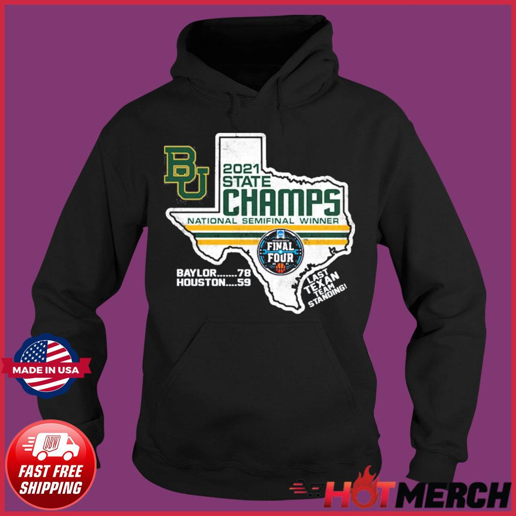 Official BU Baylor Bears 2021 State Champs National Semifinal Winner Final Four Last Texan Team Standing Shirt Hoodie