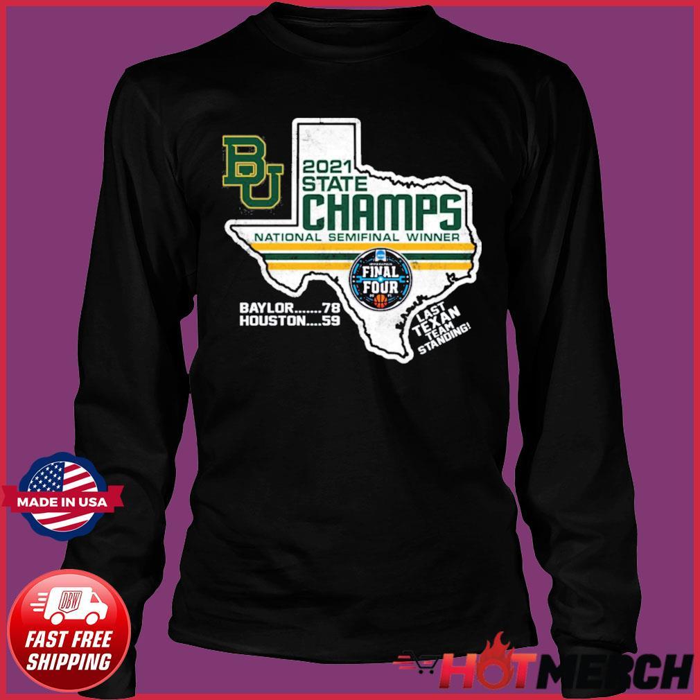 Official BU Baylor Bears 2021 State Champs National Semifinal Winner Final Four Last Texan Team Standing Shirt Long Sleeve