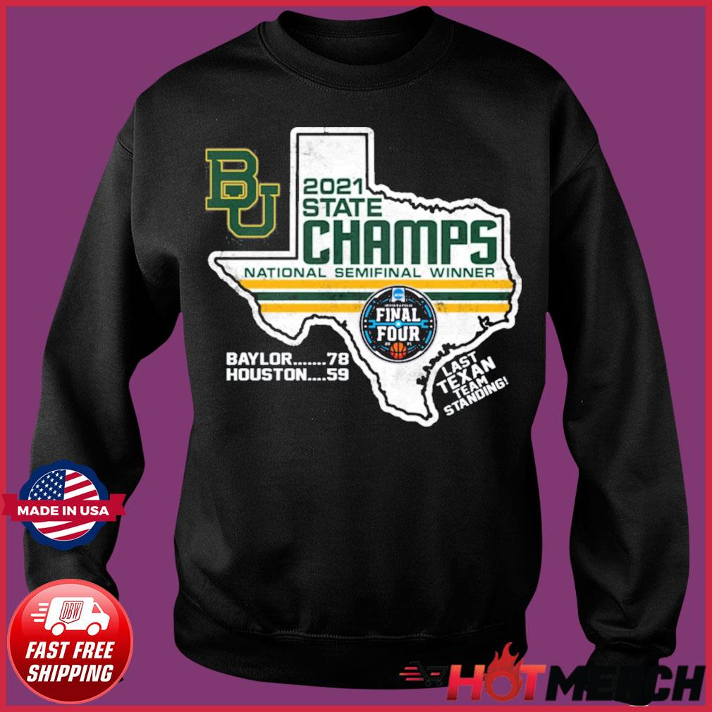 Official BU Baylor Bears 2021 State Champs National Semifinal Winner Final Four Last Texan Team Standing Shirt Sweater