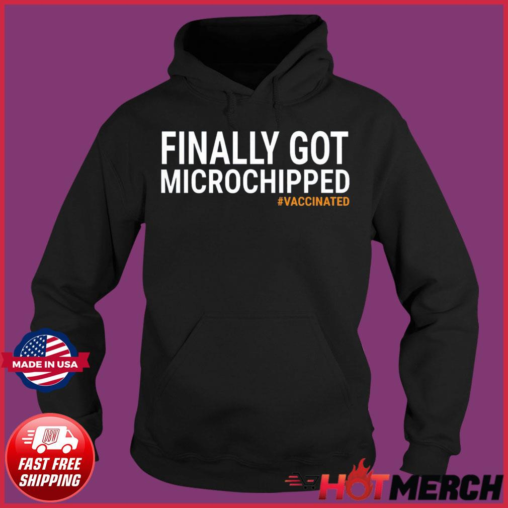 Funny Finally Got Microchipped Vaccinated Shirt Hoodie