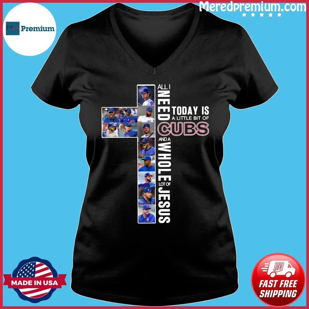 All Need Today Is A Little Bit Of Cubs And A Whole Lot Of Jesus Shirt Ladies V-neck