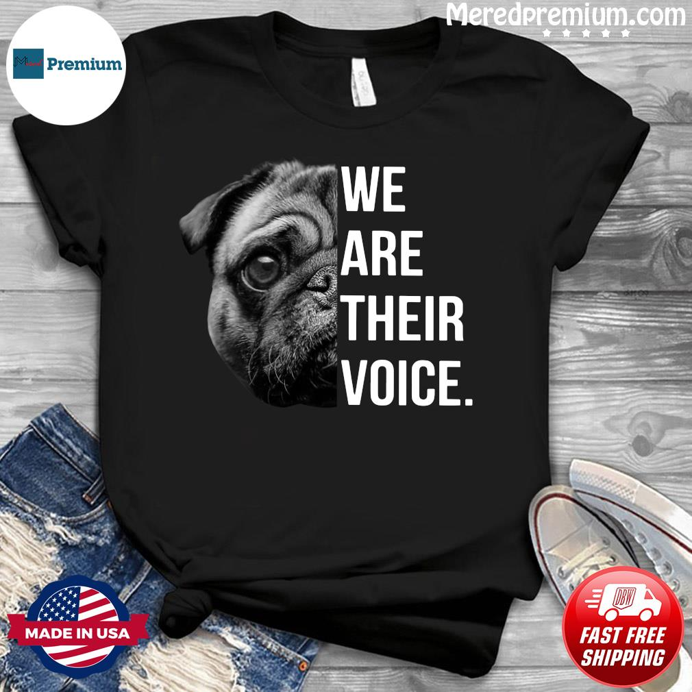 Pug We Are Their Voice Shirt