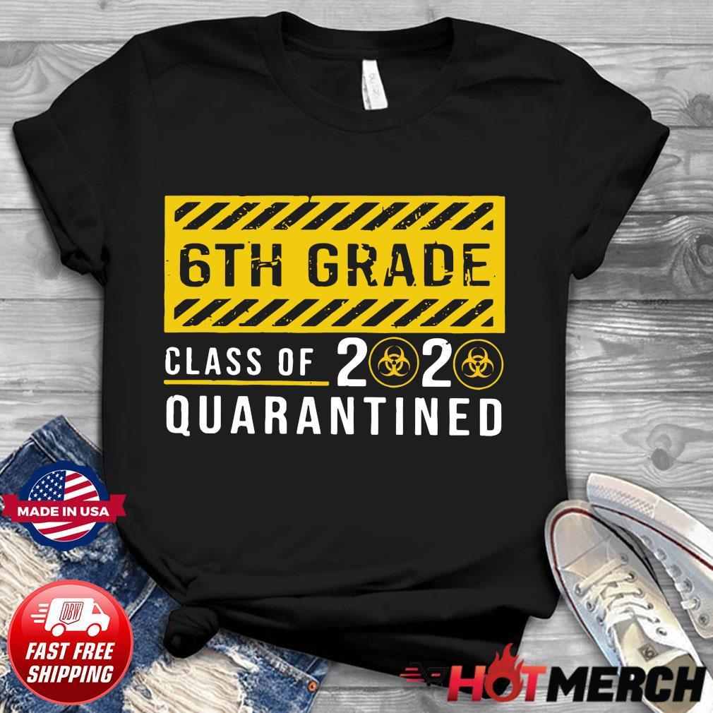 6th Grade Class Of 2020 Quarantined Shirt