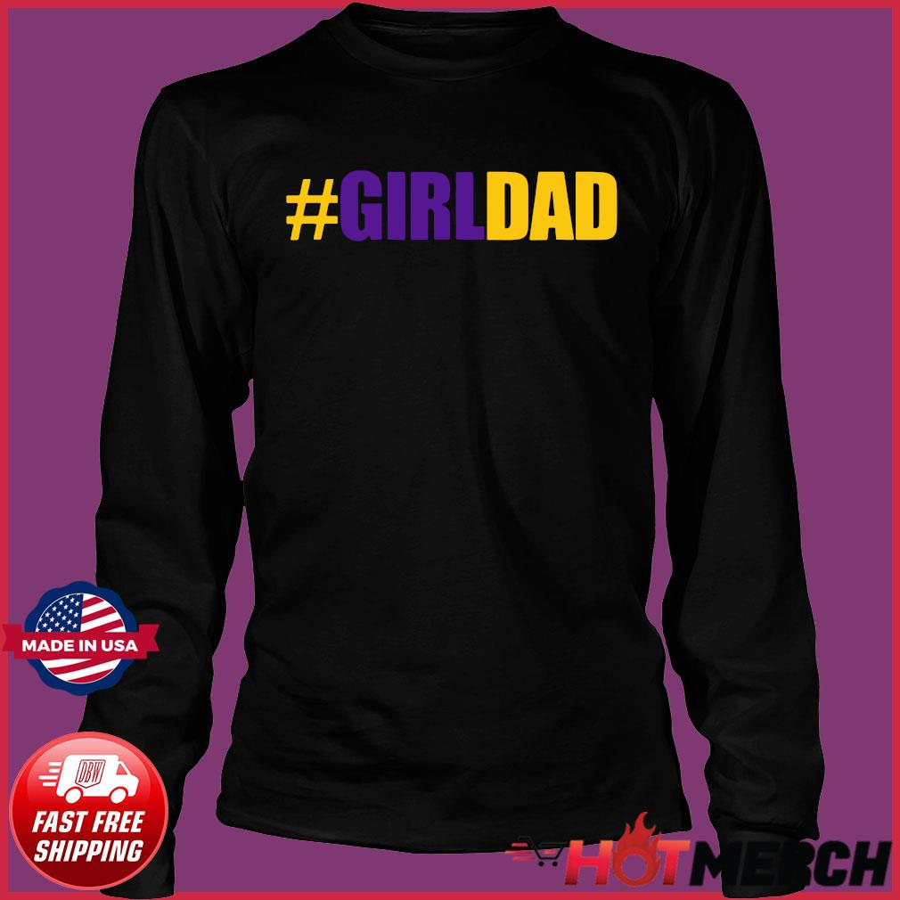 #Girldad Girl Dad Father of Daughters Tee Shirt Long Sleeve