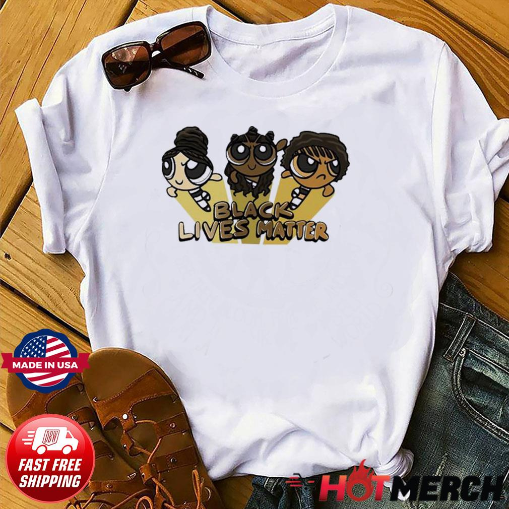 The Powerpuff Girls Black lives matter shirt