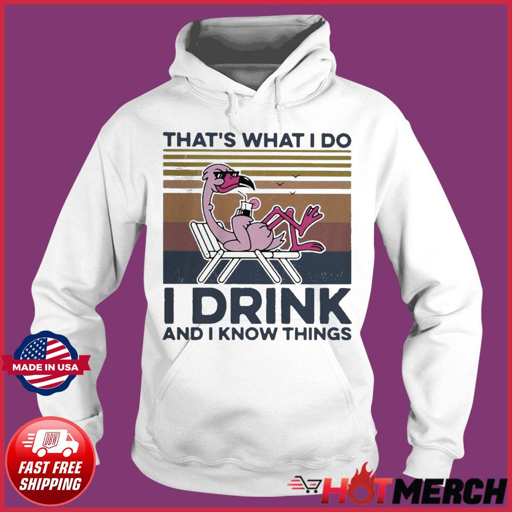 That S What I Do I Drink And I Know Things Flamingo Vintage Shirt Hoodie Sweater Long Sleeve And Tank Top