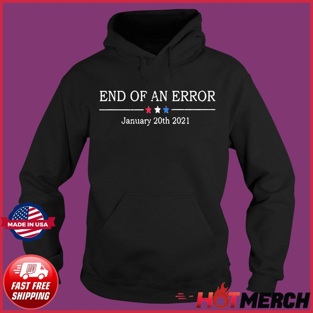 End Of An Error January 20th 2021 Shirt Hoodie