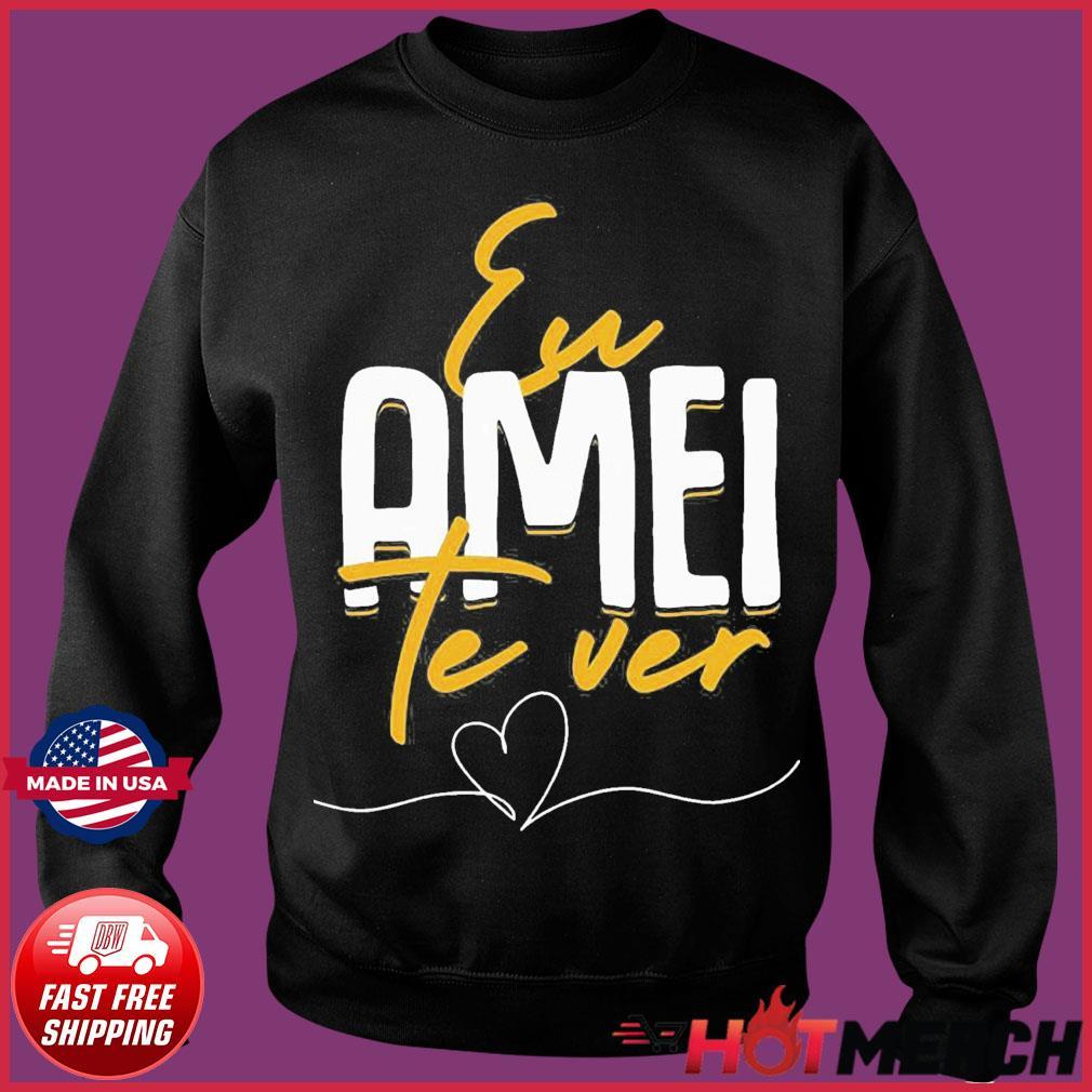 Eu Amei Te Ver Shirt Sweater