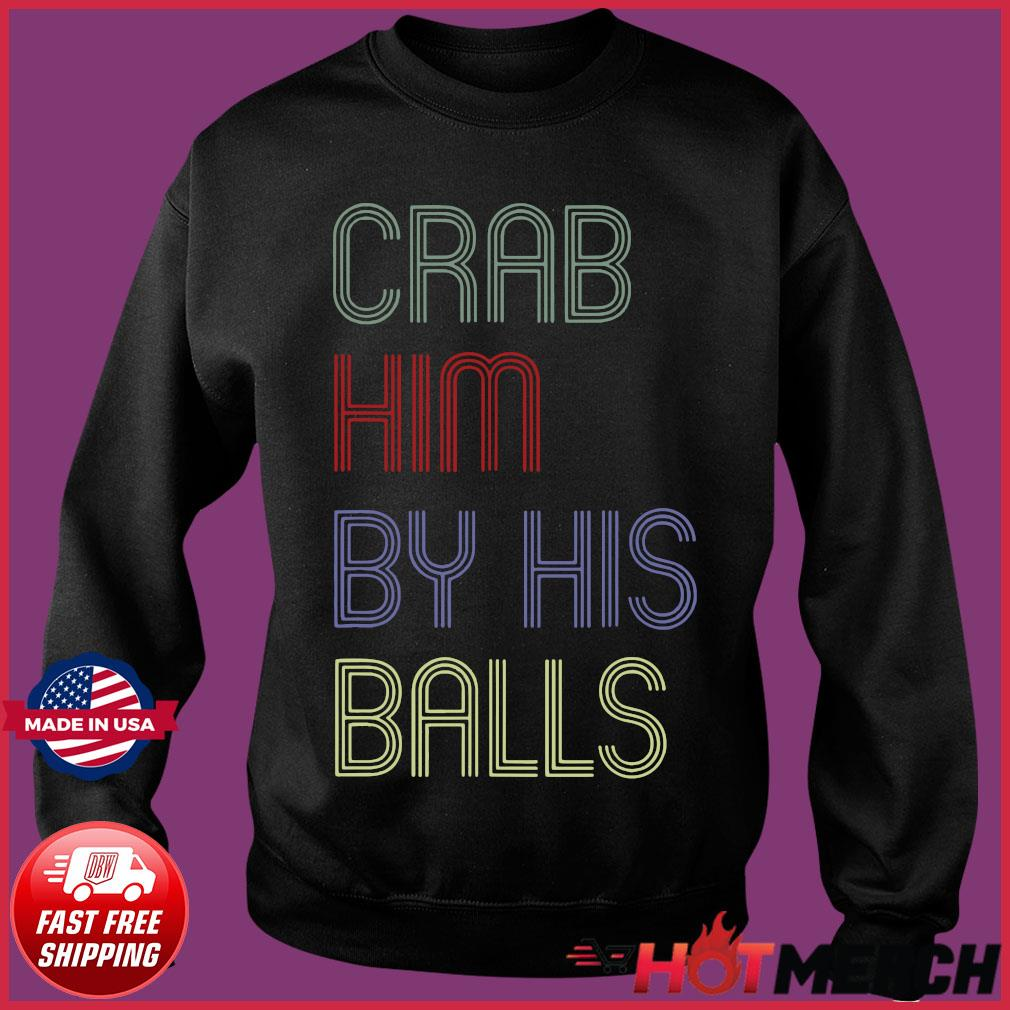 Grab Him By The Ballot Shirt Sweater