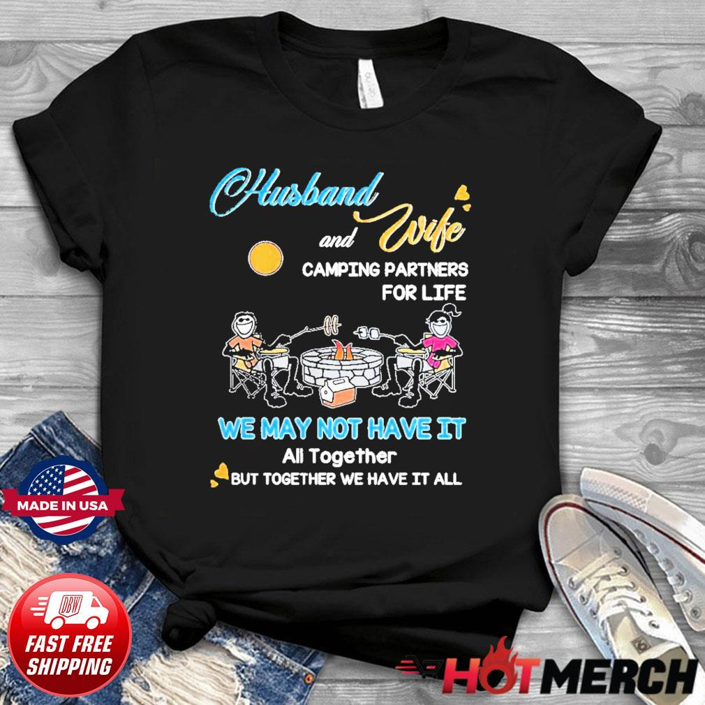 Husband And Wife Camping Partners For Life We May Not Have It Shirt