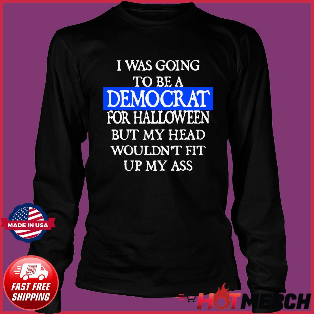 I Was Going To Be A Democrat For Halloween Funny Shirt Long Sleeve