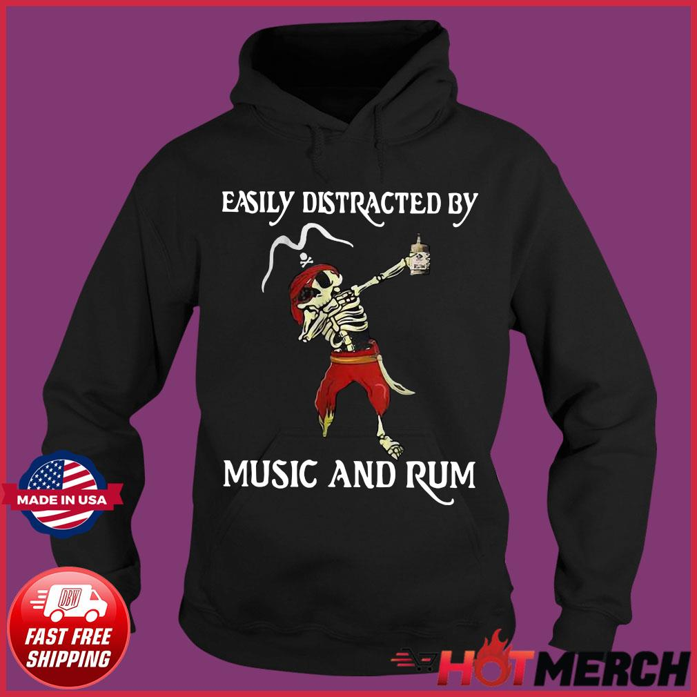 Pirate Skeleton Easily Distracted By Music And Rum Shirt Hoodie