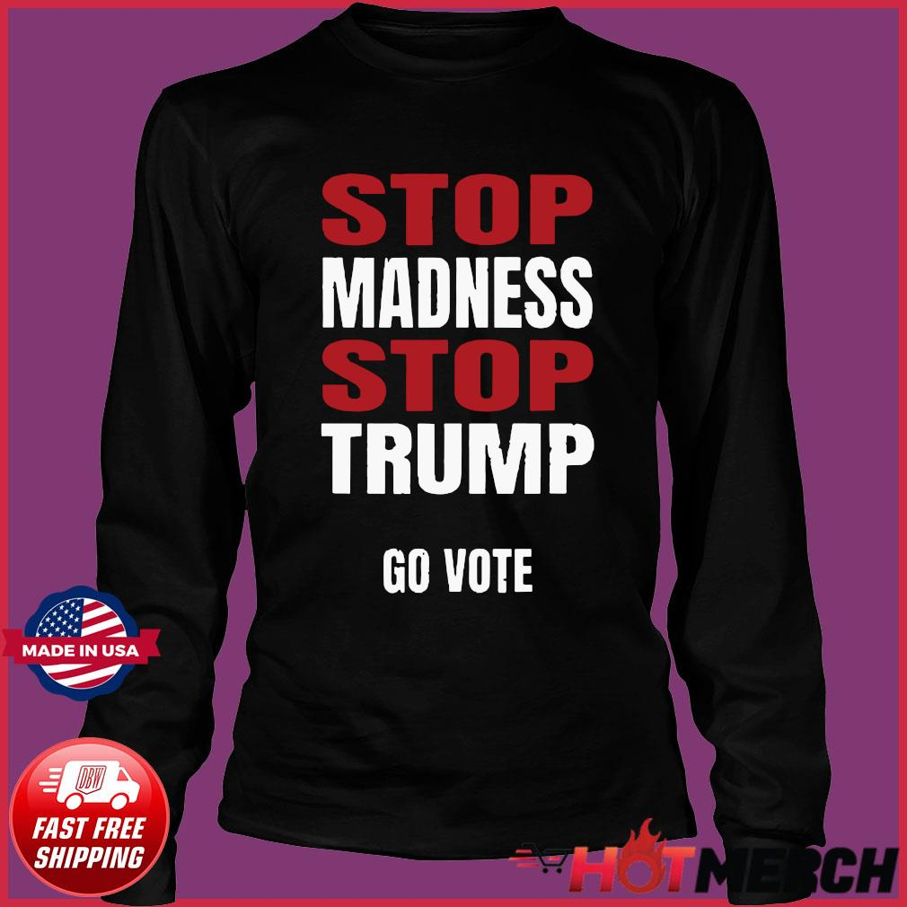 Stop The Madness Stop Trump Shirt Long Sleeve