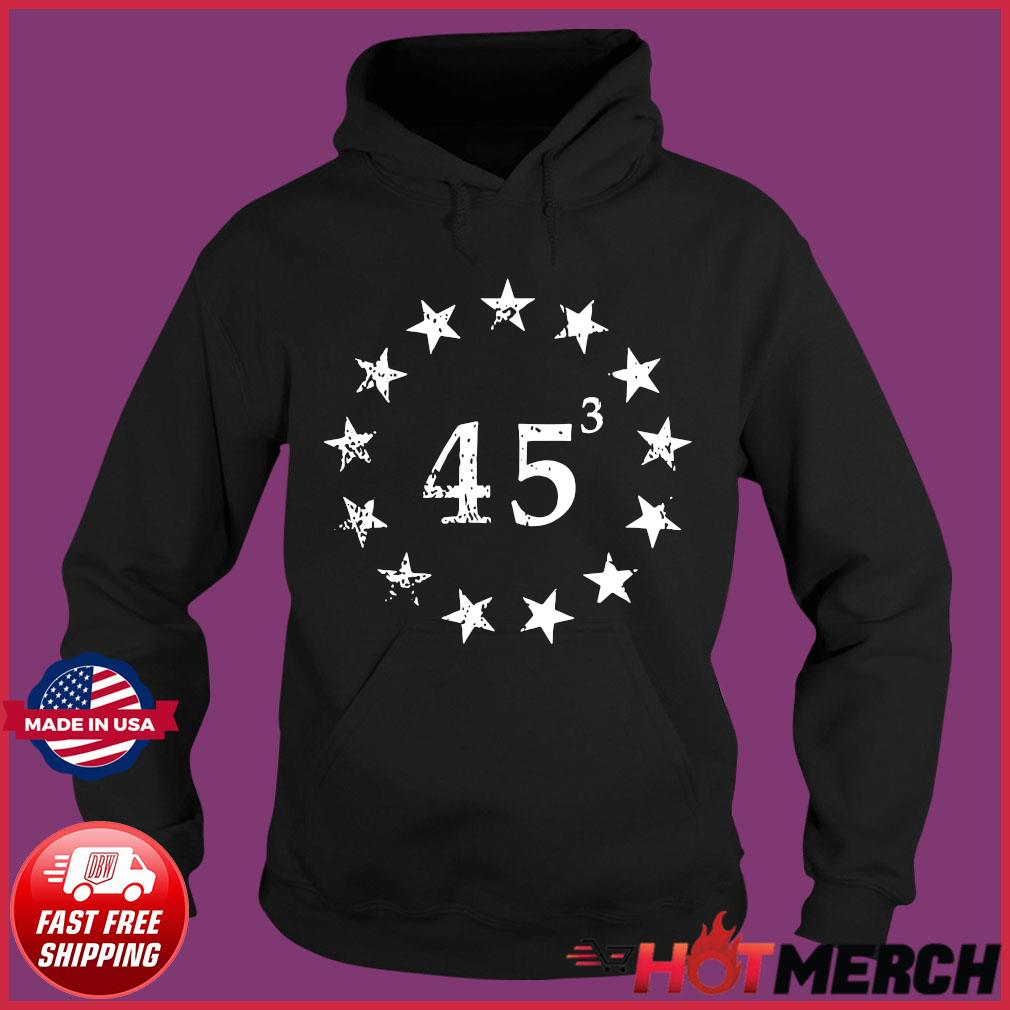 Trump 45 Cubed Third Presidential Term Betsy Ross Stars Shirt Hoodie