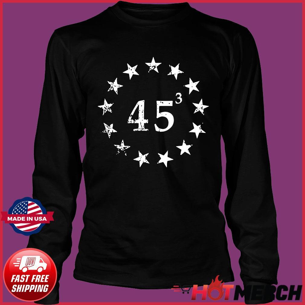 Trump 45 Cubed Third Presidential Term Betsy Ross Stars Shirt Long Sleeve