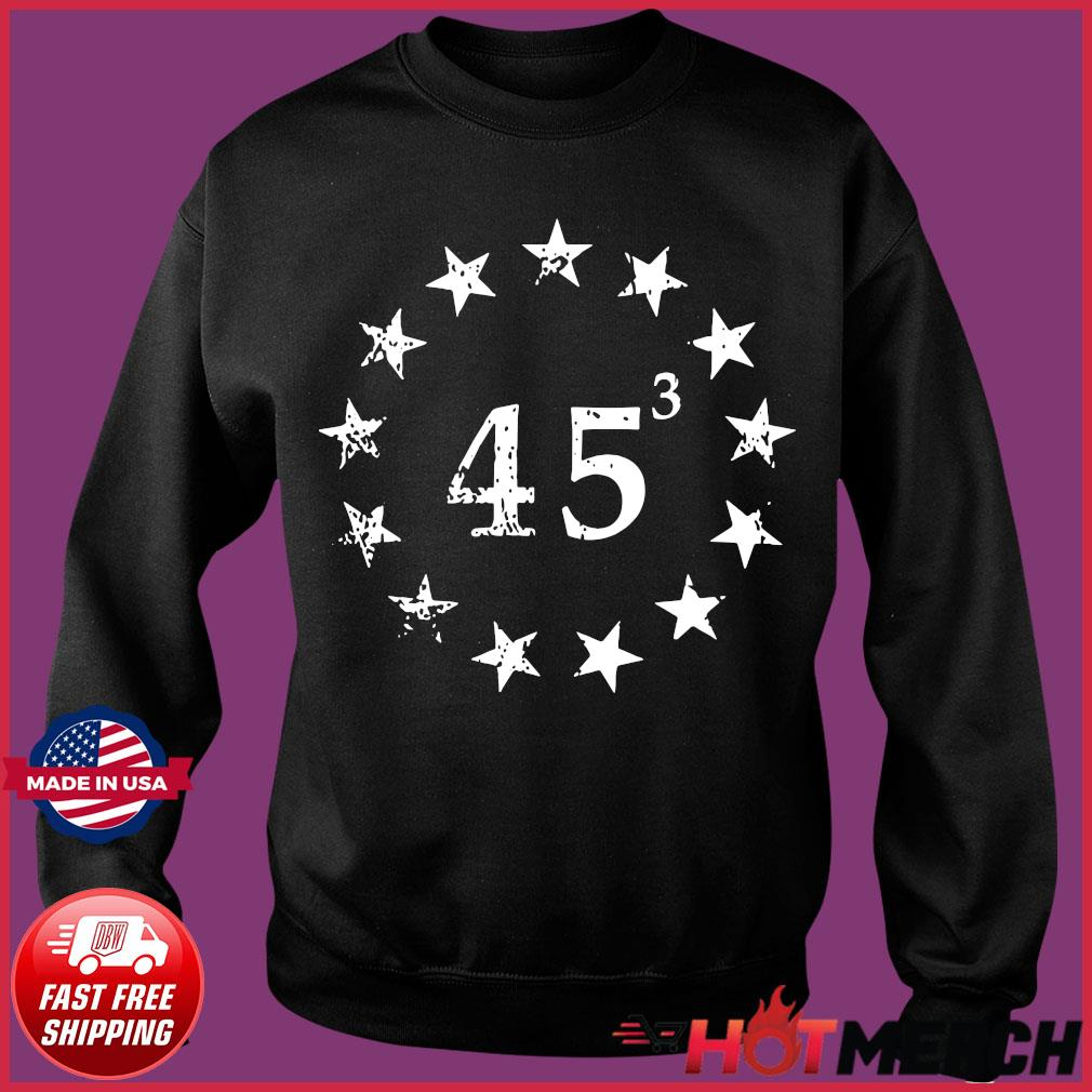 Trump 45 Cubed Third Presidential Term Betsy Ross Stars Shirt Sweater