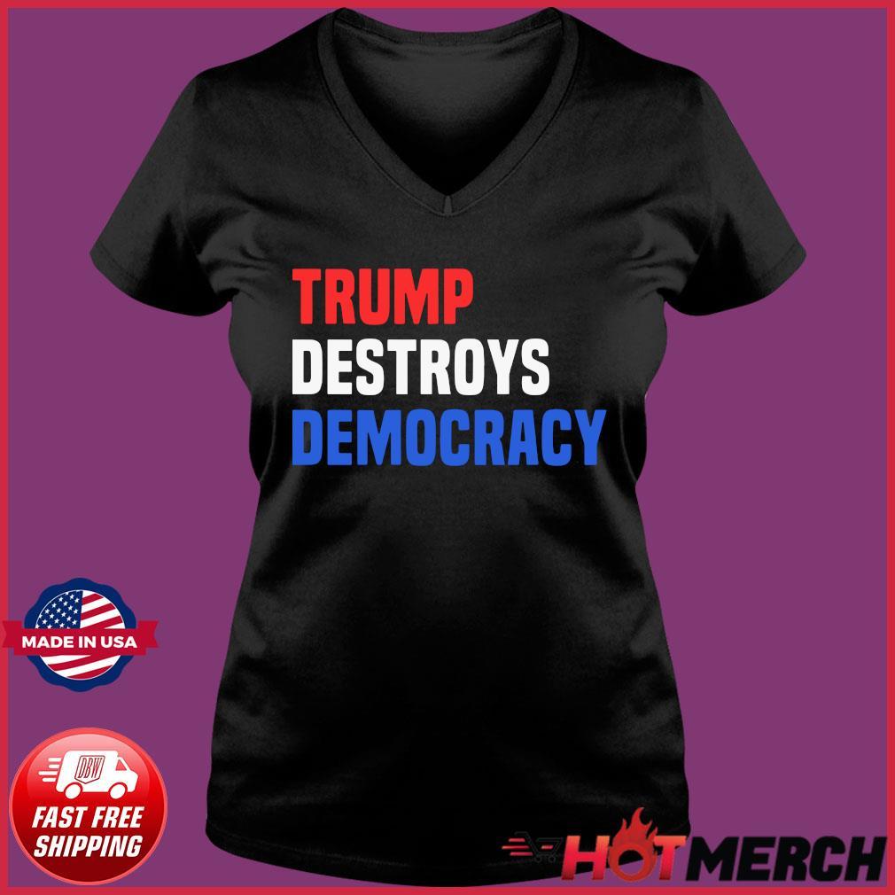 Trump Destroys Democracy Shirt Ladies V-neck Tee