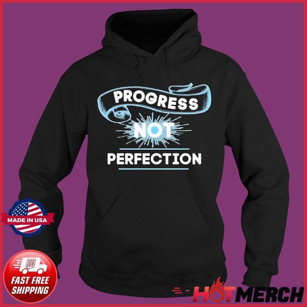 Progress Not Perfection Tee Shirt Hoodie