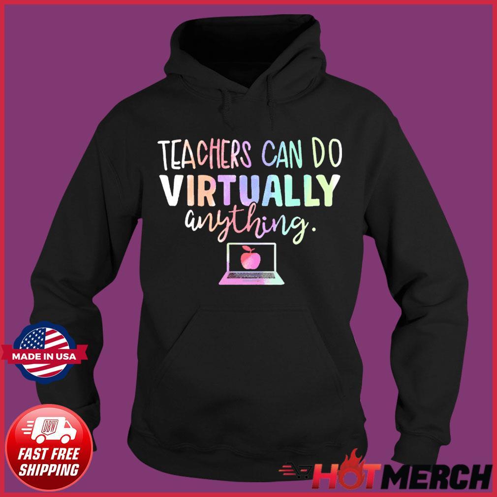 Teachers Can Do Virtually Anything Tee Shirts Hoodie