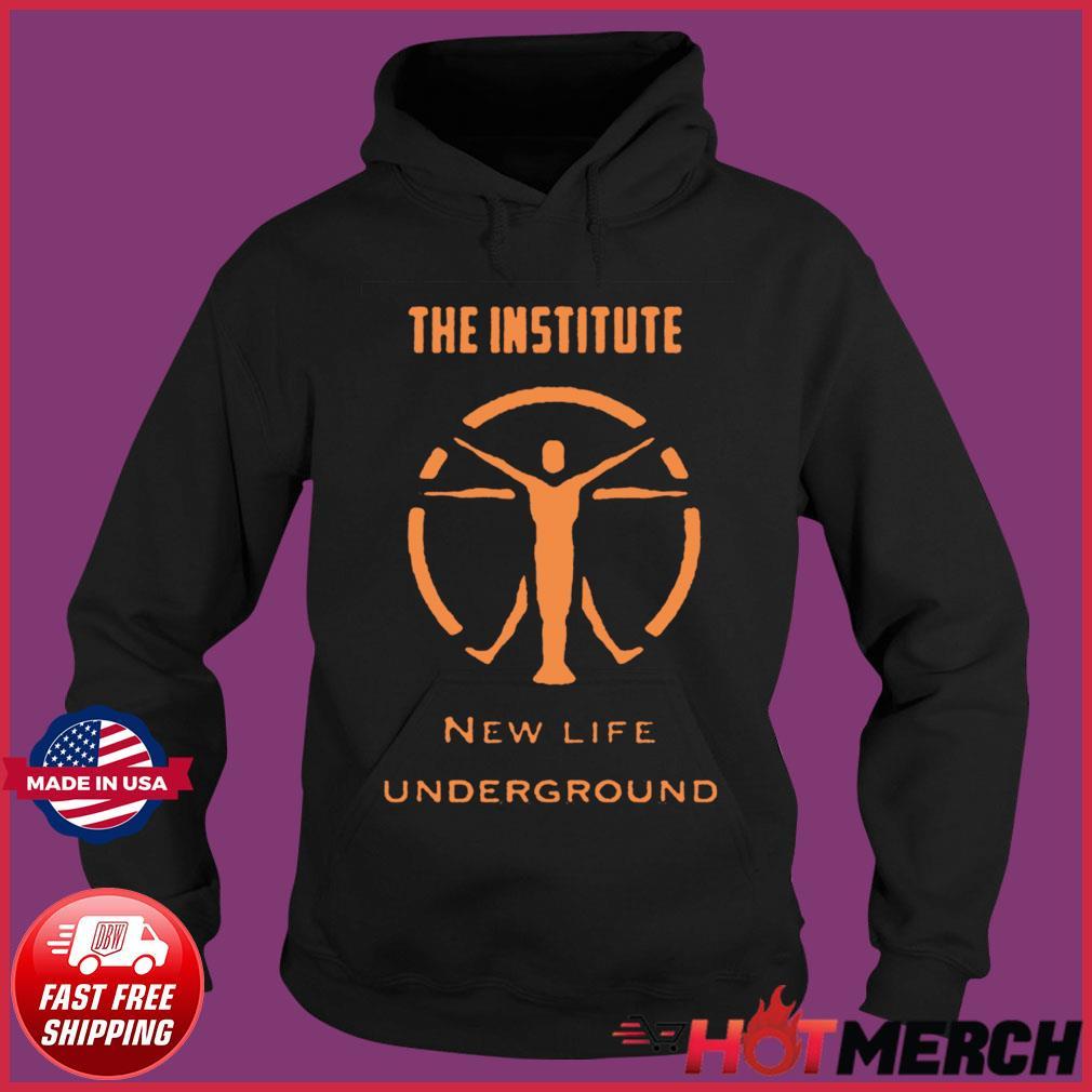The Institute New Life Underground Shirt Hoodie