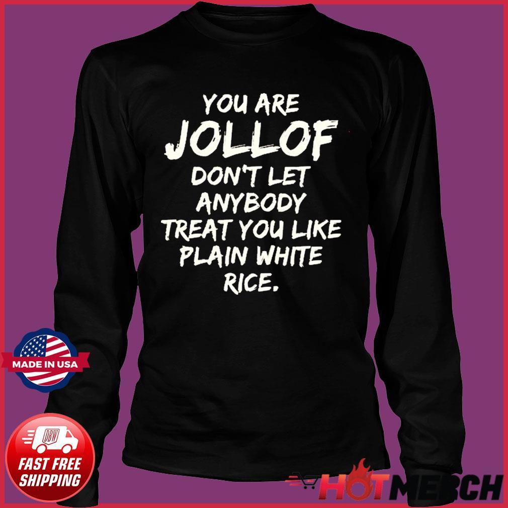 You are jollof don't let anybody treat you like plain white rice Tee Shirts Long Sleeve