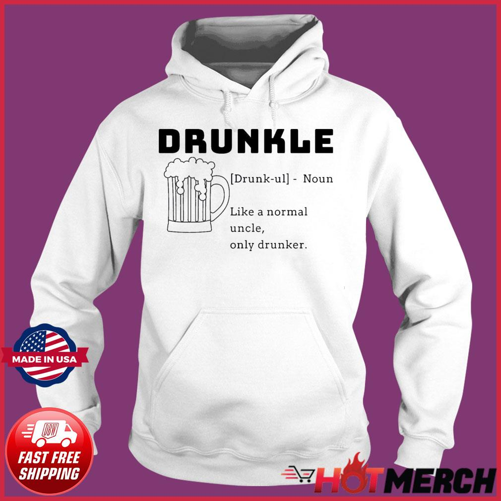 Beer Drunkle Noun Like A Normal Uncle Only Drunker Shirt Hoodie