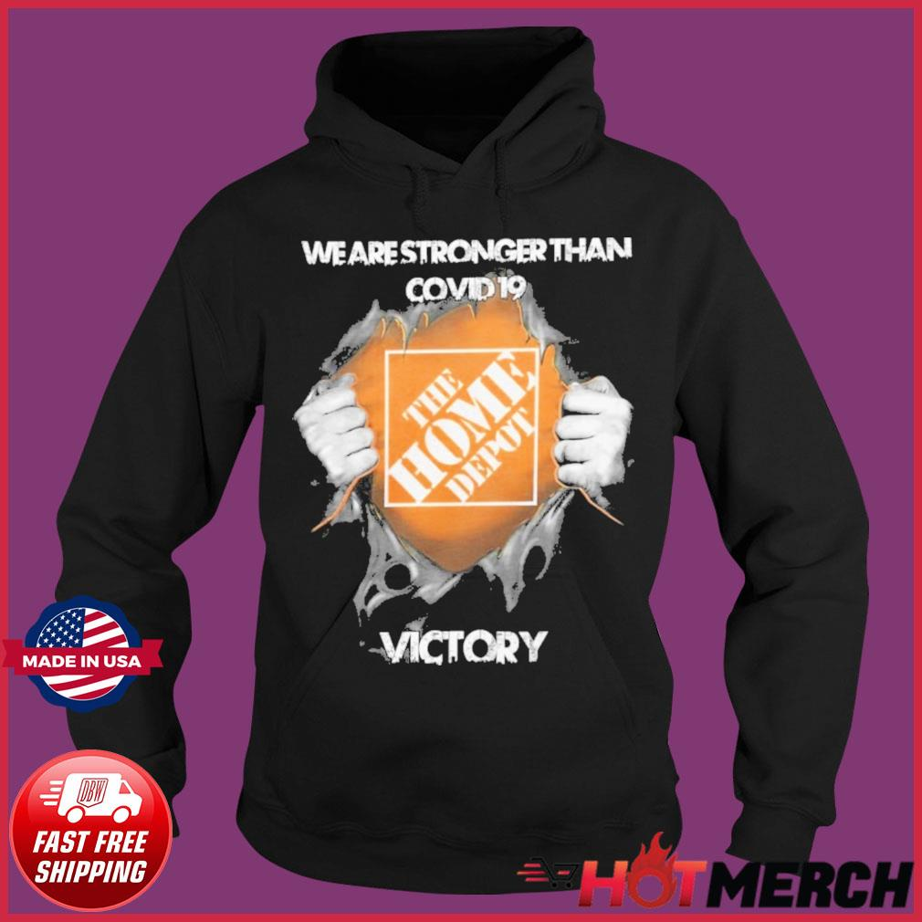 Blood Inside Me The Home Depot We Are Stronger Than Covid 19 Victory Shirt Hoodie