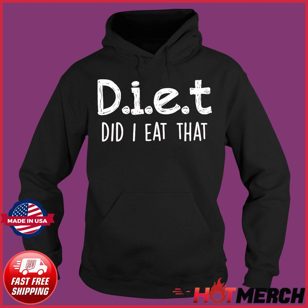 Diet Did I Eat That 2021 Shirt Hoodie