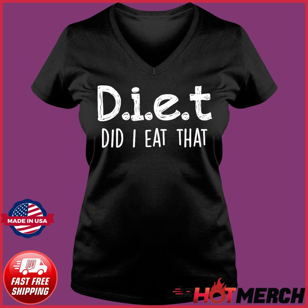 Diet Did I Eat That 2021 Shirt Ladies V-neck Tee