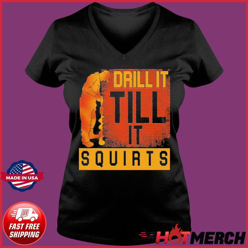 Drill It Till It Squirts Shirt Ladies V-neck Tee