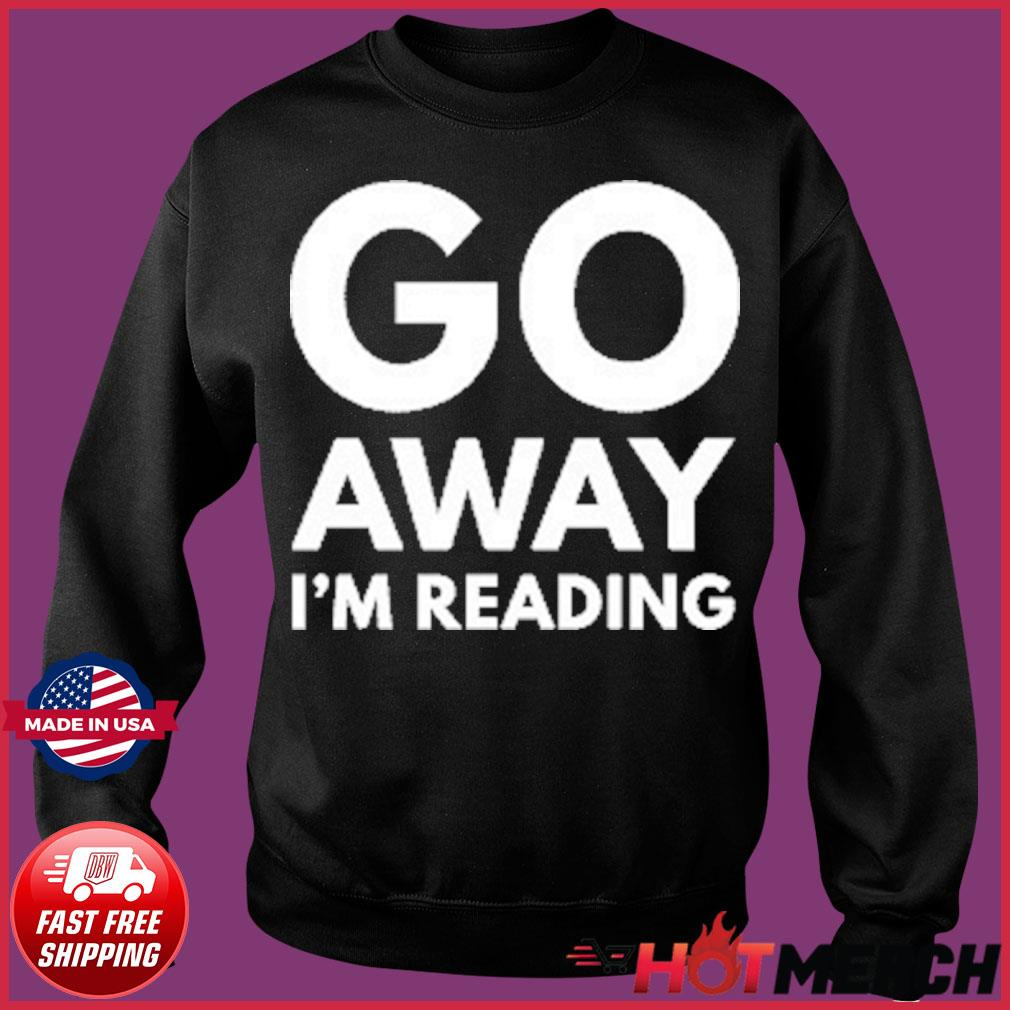 Go Away I'm Reading Shirt Sweater