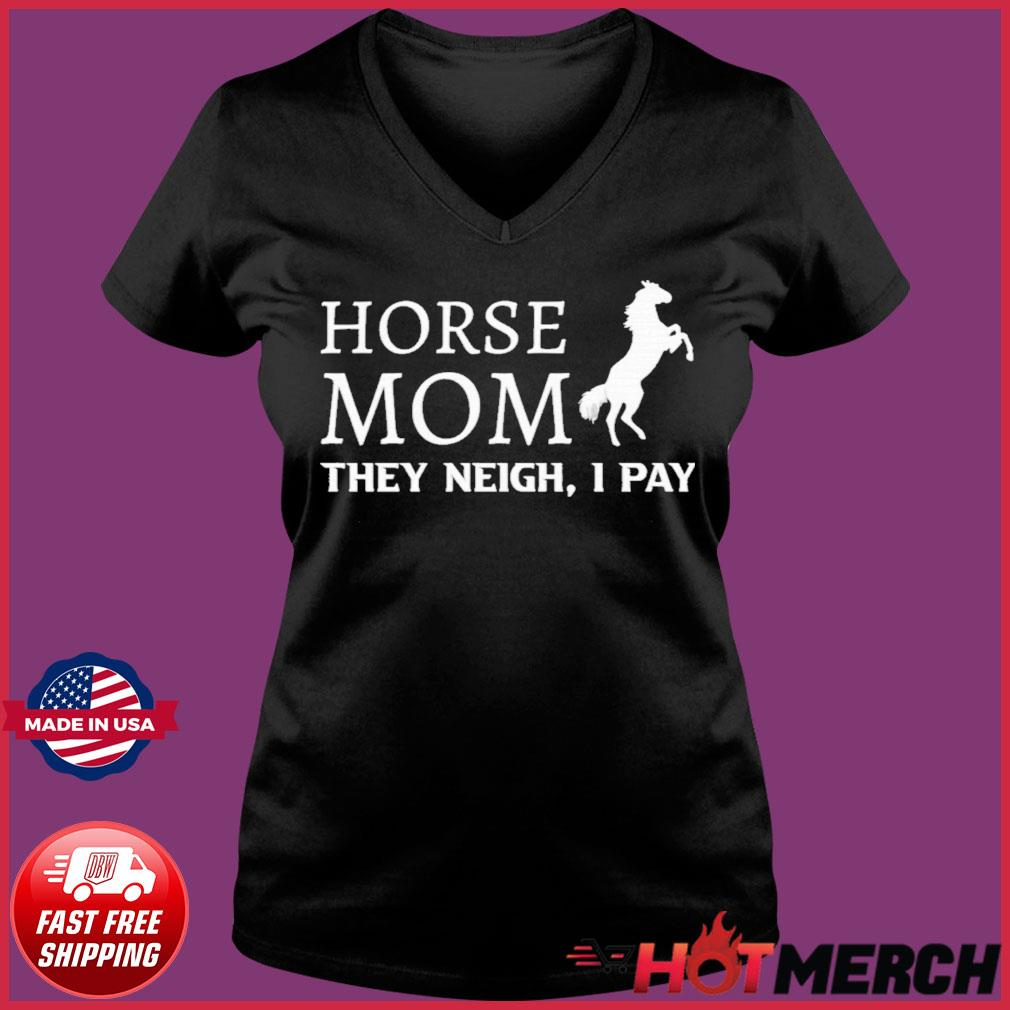 Horse Mom They Neigh I Pay Shirt Ladies V-neck Tee