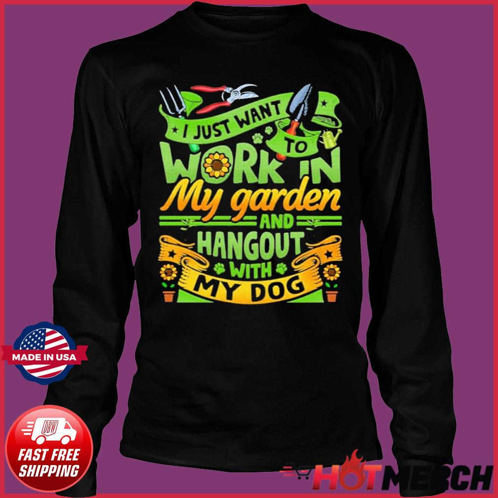 I Just Want To Work In My Garden And Hangout With My Dog Gardening Shirt Long Sleeve