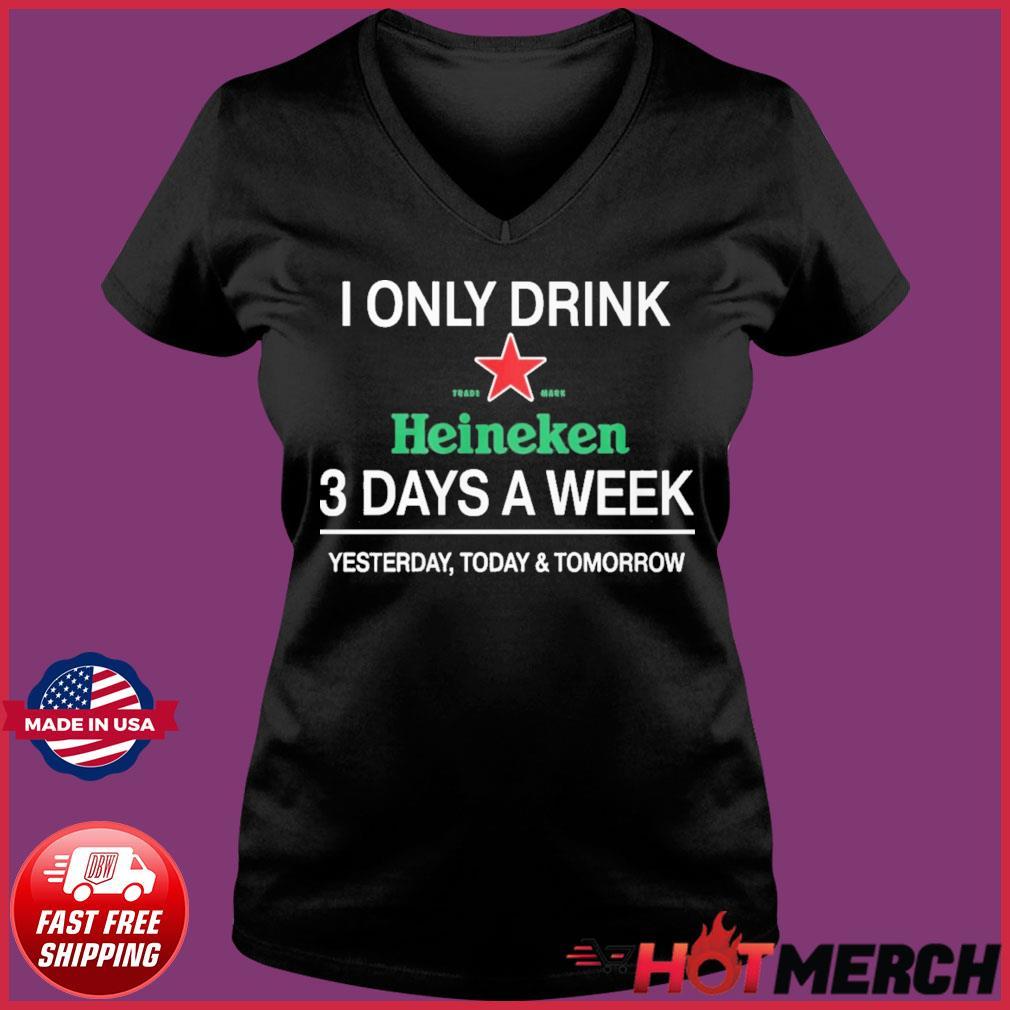 I Only Drink Heineken 3 Days A Week Shirt Ladies V-neck Tee