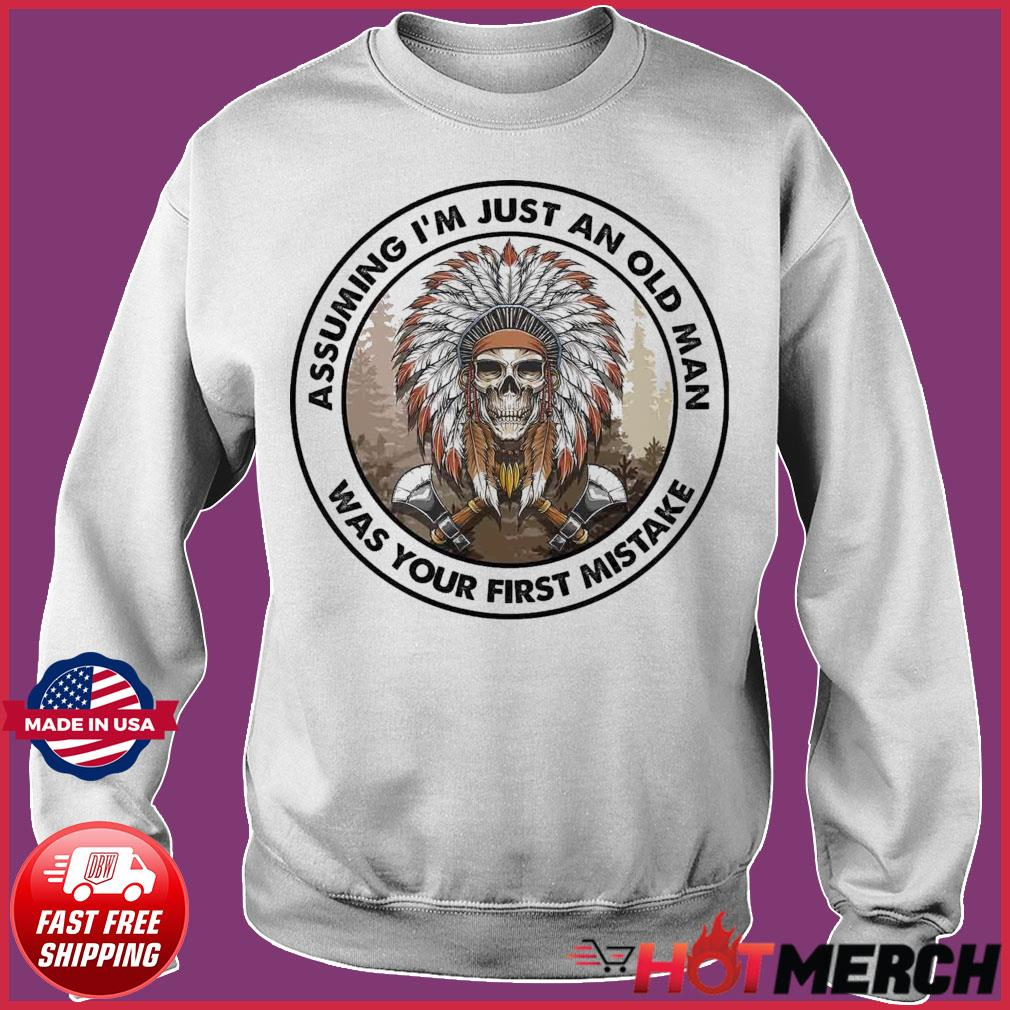 Indian Skull Assuming I'm Just An Old Man Was Your First Mistake Shirt Sweater